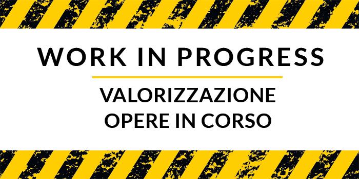 Work in progress: valorizzare un impianto e le opere in corso
